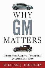 Why GM Matters: Inside the Race to Transform an American Icon Holstein, William