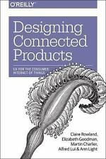 Designing Connected Products : UX for the Consumer Internet of Things by...