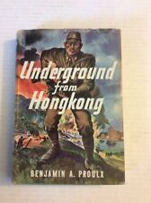 1943 UNDERGROUND FROM HONGKONG BY BENJAMIN A. PROULX. 1ST EDITION,WWII.RARE.