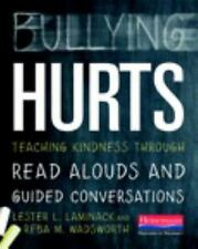Bullying Hurts : Teaching Kindness Through Read Alouds and Guided Conversations