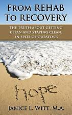 From Rehab to Recovery : The Truth about Getting Clean and Staying Clean, in...