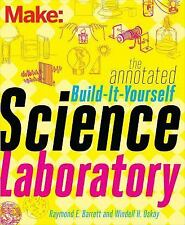 The Annotated Build-It-Yourself Science Laboratory : Learn How to Build over...