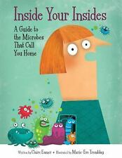 Inside Your Insides : A Guide to the Microbes That Call You Home by Claire...
