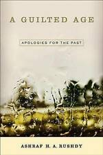 A Guilted Age: Apologies for the Past by Ashraf A. H. Rushdy (Paperback, 2015)