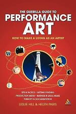 Guerilla Guide to Performance Art : How to Make a Living as an Artist by...