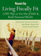 Woman's Day Living Fiscally Fit : 1,000 Ways to Get Out of Debt and Build...
