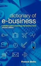 Dictionary of E-Business : A Definitive Guide to Technology and Business...