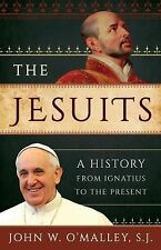 The Jesuits : A History from Ignatius to the Present by John W. O'Malley...
