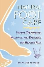 Natural Foot Care: Herbal Treatments, Massage, and Exercises for Healthy Feet, T