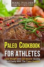 Paleo Cookbook for Athletes : Lose Weight and Get Muscle Quickly and Easily...