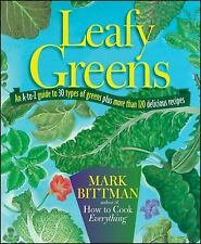 Leafy Greens : An A-to-Z Guide to 30 Types of Greens Plus More Than 120...