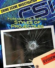 Forensic Ballistics: Styles of Projectiles (Crime Scene Investigation)