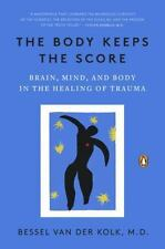 The Body Keeps the Score : Brain, Mind, and Body in the Healing of Trauma by Bes