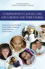 Comprehensive Cancer Care for Children and Their Families: Summary of a...