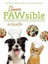 Dinner PAWsible : A Cookbook of Nutritious, Homemade Meals for Cats and Dogs...