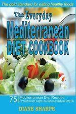 The Everyday Mediterranean Diet Cookbook : 75 Mediterranean Diet Recipes for...