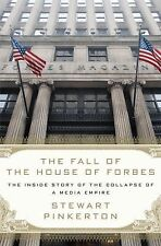 The Fall of the House of Forbes: The Inside Story of the Collapse of a Media Emp