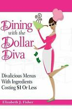 Dining with the Dollar Diva : Divalicious Recipies with Ingredients Costing a...