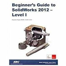 Beginner's Guide to SolidWorks 2012 - Level I by Alejandro Reyes (2012,...