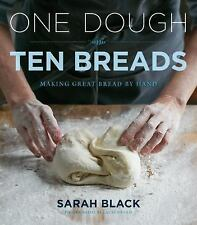 One Dough, Ten Breads : Making Great Bread by Hand by Sarah Black (2016,...