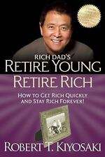Retire Young Retire Rich : How to Get Rich Quickly and Stay Rich Forever! by Rob