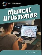 Medical Illustrator (21st Century Skills Library: Cool Steam Careers) by Yomtov