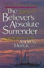 The Believer's Absolute Surrender (The Andrew Murray Christian maturity library)