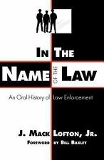 In the Name of the Law: An Oral History of Law Enforcement by Lofton Jr., J. Ma