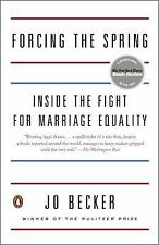 Forcing the Spring : Inside the Fight for Marriage Equality by Jo Becker...
