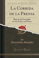 La Corrida de la Prensa : Boceto de Comedia en un Acto y en Prosa (Classic...