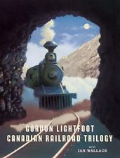 Canadian Railroad Trilogy by Gordon Lightfoot (2010, Hardcover)