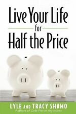 Live Your Life for Half the Price by Lyle and Tracy Shamo