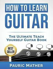 How to Learn Guitar : The Ultimate Teach Yourself Guitar Book by Pauric...