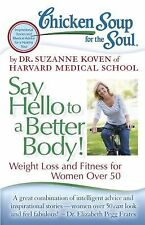 Chicken Soup for the Soul: Say Hello to a Better Body! : Weight Loss and...