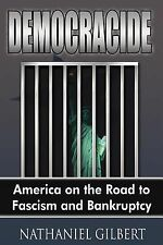 Democracide America on the Road to Fasc by Nathaniel Gilbert (2006, Paperback)