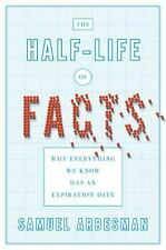 The Half-life of Facts: Why Everything We Know Has an Expiration Date, Arbesman,