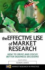 Market Research in Practice: The Effective Use of Market Research : How to...