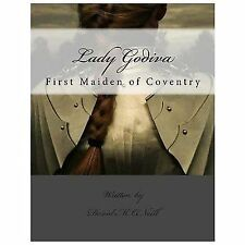 Lady Godiva : Lady Godiva of Coventry by David O'Neill (2012, Paperback)