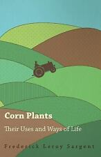 Corn Plants; Their Uses and Ways of Life by Frederick Leroy Sargent (2008,...