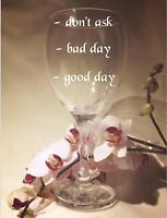 Personalised  Engraved-GOOD DAY-BAD DAY-DON'T ASK  All Occasion Clear wine glass
