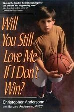 Will You Still Love Me If I Don't Win : A Guide for Parents of Young Athletes...