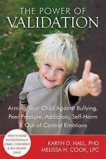 The Power of Validation: Arming Your Child Against Bullying, Peer Pressure, Addi