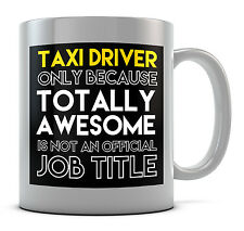 Taxi Driver Only Because Totally Awesome Is Not An Official Job Title Mug