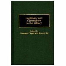 Legitimacy and Commitment in the Military: (Contributions in Military Studies)