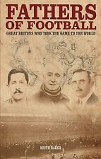 Fathers of Football - Great Britons Who Took the Game to the World - Soccer book