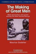 The Making of Great Men: Male Domination and Power among the New Guinea Baruya