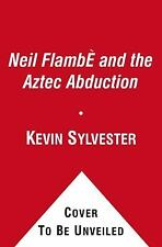 Neil Flambé and the Aztec Abduction (Neil Flambe Capers)