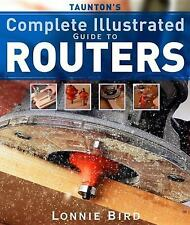 Taunton's Complete Illustrated Guide to Routers Complete Illustrated Guides Ta