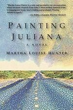 Painting Juliana by Martha Louise Hunter (2014, Paperback)