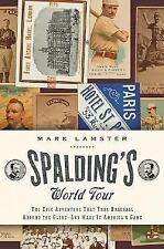 Spalding's World Tour : The Epic Adventure That Took Baseball Around the...